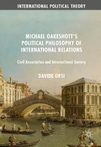 Cover Michael Oakeshott's Political Philosophy of International Relations
