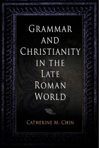 Cover Grammar and Christianity in the Late Roman World