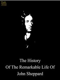 Cover The History of the Remarkable Life of John Sheppard