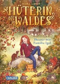 Cover Hüterin des Waldes 3: Theater mit Familie Igel