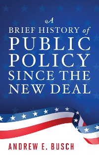 Cover A Brief History of Public Policy since the New Deal