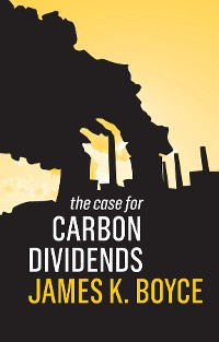 Cover The Case for Carbon Dividends