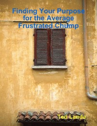 Cover Finding Your Purpose for the Average Frustrated Chump