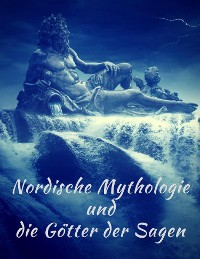 Cover Nordische Mythologie und die Götter der Sagen: Die schönsten nordischen Sagen