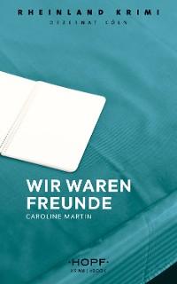 Cover Rheinland-Krimi 2: Wir waren Freunde