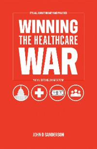 Cover It's All About Money and Politics: Winning the Healthcare War