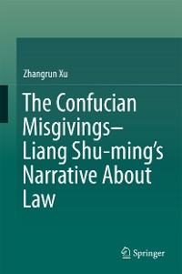 Cover The Confucian Misgivings--Liang Shu-ming's Narrative About Law
