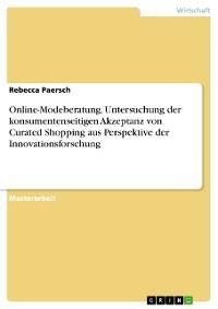 Cover Online-Modeberatung. Untersuchung der konsumentenseitigen Akzeptanz von Curated Shopping aus Perspektive der Innovationsforschung