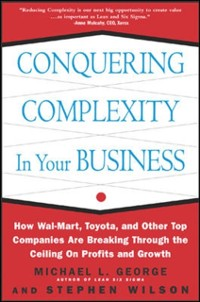 Cover Conquering Complexity in Your Business: How Wal-Mart, Toyota, and Other Top Companies Are Breaking Through the Ceiling on Profits and Growth