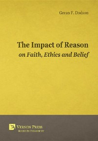 Cover The Impact Of Reason On Faith, Ethics And Belief