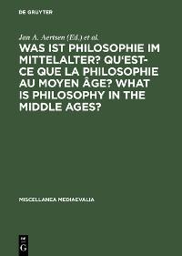 Cover Was ist Philosophie im Mittelalter? Qu'est-ce que la philosophie au moyen âge? What is Philosophy in the Middle Ages?
