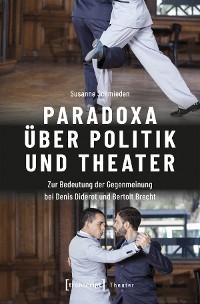 Cover Paradoxa über Politik und Theater
