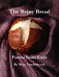 Cover The Rainy Bread: Poems from Exile