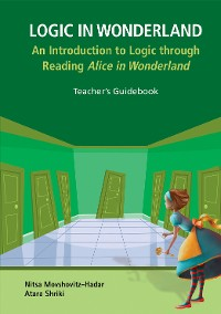 Cover Logic In Wonderland: An Introduction To Logic Through Reading Alice's Adventures In Wonderland  - Teacher's Guidebook