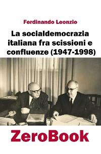 Cover La socialdemocrazia italiana fra scissioni e confluenze (1947-1998)