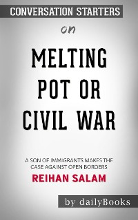 Cover Melting Pot or Civil War?: A Son of Immigrants Makes the Case Against Open Borders by Reihan Salam | Conversation Starters