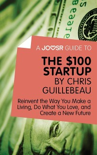 Cover Joosr Guide to... The $100 Start-Up by Chris Guillebeau