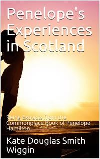 Cover Penelope's Experiences in Scotland / Being Extracts from the Commonplace Book of Penelope Hamilton
