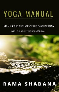 Cover YOGA MANUAL - man as the author of his own destiny - with the yoga text of Patangjali (translated)