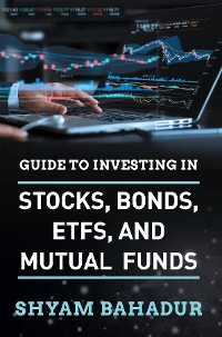Cover Guide to investing in Stocks, Bonds, ETFS and Mutual Funds