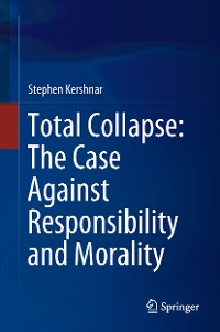 Cover Total Collapse: The Case Against Responsibility and Morality