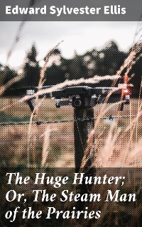 Cover The Huge Hunter; Or, The Steam Man of the Prairies