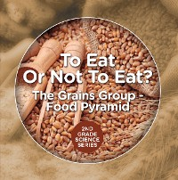 Cover To Eat Or Not To Eat?  The Grains Group - Food Pyramid
