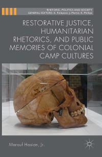 Cover Restorative Justice, Humanitarian Rhetorics, and Public Memories of Colonial Camp Cultures