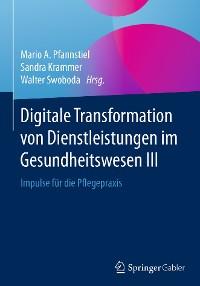 Cover Digitale Transformation von Dienstleistungen im Gesundheitswesen III