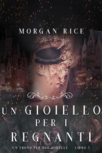 Cover Un Gioiello per I Regnanti (Un Trono per due Sorelle—Libro Cinque)