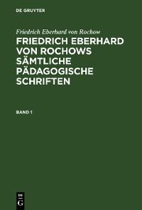Cover Friedrich Eberhard von Rochow: Friedrich Eberhard von Rochows sämtliche pädagogische Schriften. Band 1