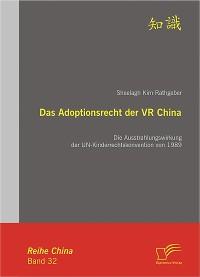 Cover Das Adoptionsrecht der VR China: Die Ausstrahlungswirkung der UN-Kinderrechtskonvention von 1989