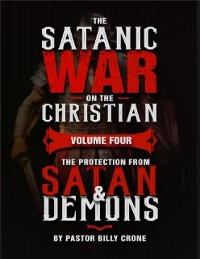 Cover The Satanic War On the Christian Volume Four the Protection from Satan & Demons