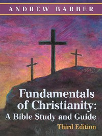 Cover Fundamentals of Christianity: a Bible Study and Guide