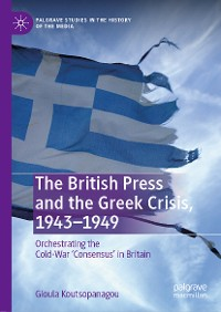 Cover The British Press and the Greek Crisis, 1943–1949