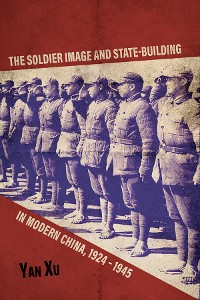 Cover The Soldier Image and State-Building in Modern China, 1924-1945