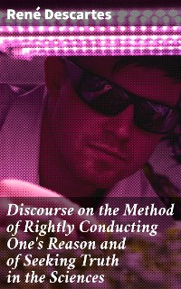 Cover Discourse on the Method of Rightly Conducting One's Reason and of Seeking Truth in the Sciences