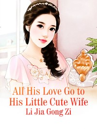 Cover All His Love Go to His Little Cute Wife