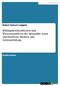 Cover Bildungskommunikation und Wissenstransfer in der Spätantike. Laien und Fachleute, Medizin und Ärzteausbildung