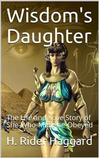 Cover Wisdom's Daughter / The Life and Love Story of She-Who-Must-be-Obeyed