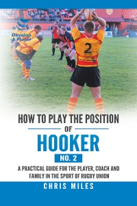 Cover How to Play the Position of Hooker (No. 2)
