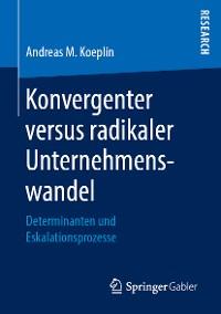 Cover Konvergenter versus radikaler Unternehmenswandel