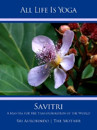 Cover All Life Is Yoga: Savitri
