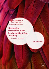 Cover Negotiating Femininities in the Neoliberal Night-Time Economy