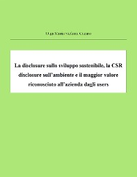 Cover La disclosure sullo sviluppo sostenibile, la CSR disclosure sull'ambiente e il maggior valore riconosciuto all'azienda dagli users
