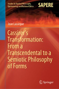 Cover Cassirer's Transformation: From a Transcendental to a Semiotic Philosophy of Forms