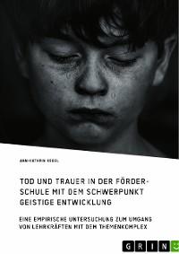 Cover Tod und Trauer in der Förderschule mit dem Schwerpunkt Geistige Entwicklung