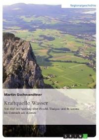 Cover Kraftquelle Wasser. Von Hof bei Salzburg über Fuschl, Thalgau und St. Lorenz bis Unterach am Attersee