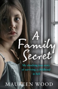 Cover Family Secret: My Shocking True Story of Surviving a Childhood in Hell