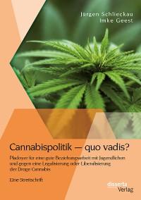 Cover Cannabispolitik – quo vadis? Plädoyer für eine gute Beziehungsarbeit mit Jugendlichen und gegen eine Legalisierung oder Liberalisierung der Droge Cannabis